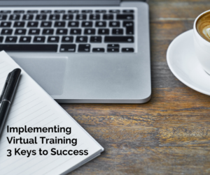 Implementing Virtual Training 3 Keys to Success