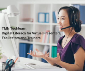 TMN Techlearn Digital Literacy for Virtual Presenters, Facilitators and Trainers