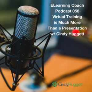 ELC 058 Virtual Training is Much More Than a Presentation A Conversation with Cindy Huggett