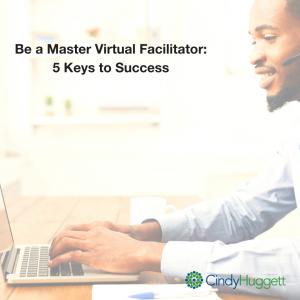 Be a Master Virtual Facilitator: 5 Keys to Success