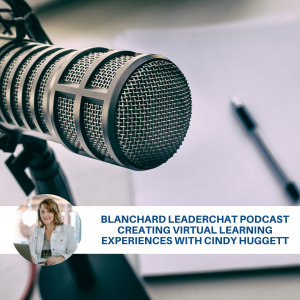 Blanchard Leaderchat Podcast Creating Virtual Learning Experiences